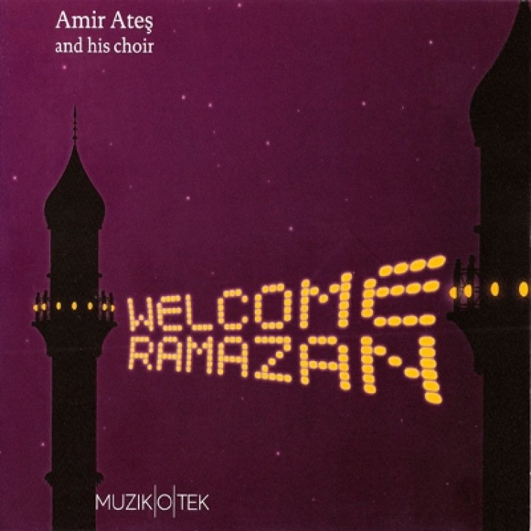 Amir Ateş & His Choir - Welcome Ramazan